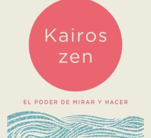 Kairos Zen: El poder de mirar y hacer